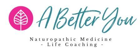 A better you, naturopathic medicine and life coaching
